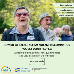 How do we tackle ageism and age discrimination against older people? Capacity Building Seminar for Equality Bodies and Organisations of Older People, 27-28 June, Berlin.