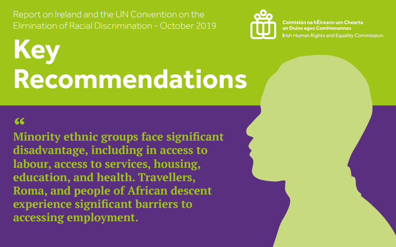 Minority ethnic groups face significant disadvantage, including in access to labour, access to services, housing, education, and health. Travellers, Roma, and people of African descent experience significant barriers to accessing employment.