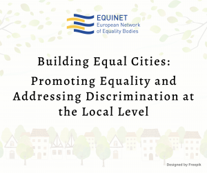 uilding Equal Cities: Promoting Equality and Addressing Discrimination at the Local Level. Online conference, 25-26 October 2021