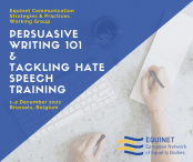 Equinet Communication Strategies & Practices Working Group. Persuasive Writing 101 & Tackling Hate Speech Training. 1-2 December 2021 Brussels, Belgium